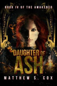 Daughter of Ash (The Awakened Book 4) - Matthew S. Cox