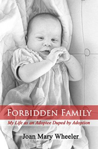 Forbidden Family: My Life as an Adoptee Duped by Adoption - Rene Hoksbergen, Joan Mary Wheeler, Michael Allen Potter