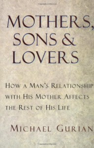 Mothers, Sons, and Lovers - Michael Gurian