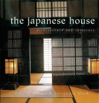 The Japanese House: Architecture and Interiors - Alexandra Black, Noboru Murata