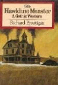 The Hawkline Monster: A Gothic Western - Richard Brautigan