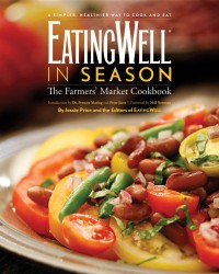 EatingWell in Season: The Farmers' Market Cookbook - Jessie Price, EatingWell Magazine