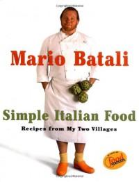 Mario Batali Simple Italian Food: Recipes from My Two Villages - Mario Batali