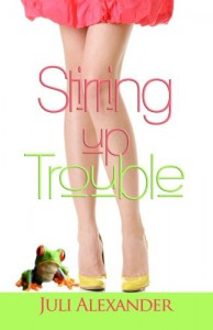 Stirring Up Trouble - Juli Alexander