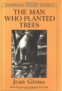 The Man Who Planted Trees: With a Guide for the Woodwise Consumer - Jean Giono