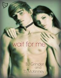 Wait For Me - B.J. Grinder, T.S. McKinney