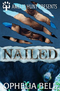 Nailed (Black Mountain Bears Book 3) - Ophelia Bell, Amelie Hunt