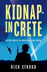 Kidnap in Crete: The True Story of the Abduction of a Nazi General - Rick Stroud