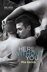 Here Without You (One Voice Book 2) - Mia Kerick