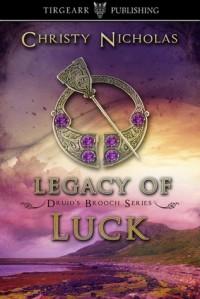 Legacy of Luck (Druid's Brooch Series, #3) - Christy Nicholas