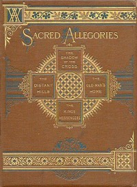 Sacred Allegories: The Shadow of the Cross, The Distant Hills, The Old Man's ... - William Adams