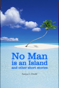 No Man is an Island and other short stories - Sonya C. Dodd