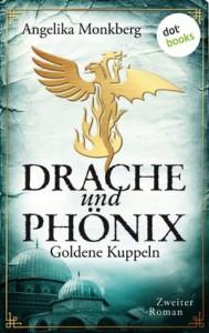 Drache und Phönix: Goldene Kuppeln: Zweiter Roman (German Edition) - Angelika Monkberg