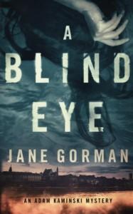 A Blind Eye: An Adam Kaminski Mystery (Adam Kaminski Mysteries) (Volume 1) - Jane Gorman