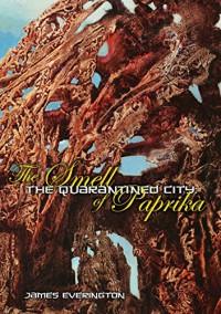 The Quarantined City: The Smell of Paprika - James Everington