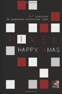 PIXEL 3: Happy Xmas: Concurso de pequenas histórias lgbt (Portuguese Edition) - vários