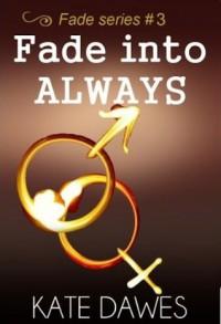 Fade Into Always (Fade, #3) - Kate Dawes
