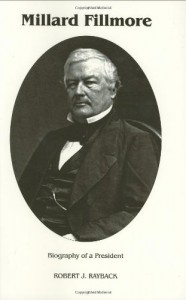 Millard Fillmore: Biography of a President - Robert J. Rayback