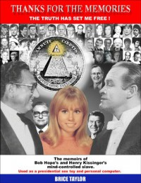 Thanks For The Memories ... The Truth Has Set Me Free!  The Memoirs of Bob Hope's and Henry Kissinger's Mind-Controlled Slave - Brice Taylor
