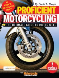 Proficient Motorcycling: The Ultimate Guide to Riding Well - David L. Hough