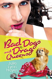 Bad Dogs and Drag Queens (Rose and Thorne Book 1) - Julie Lynn Hayes