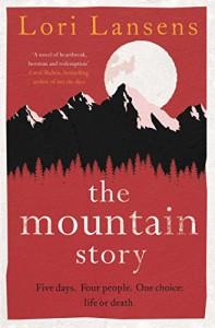 The Mountain Story by Lori Lansens (7-May-2015) Hardcover - Lori Lansens