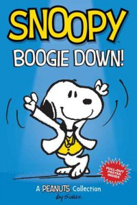 Snoopy: Boogie Down! - Charles M. Schulz