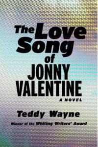 The Love Song of Jonny Valentine: A Novel - Teddy Wayne