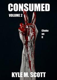Consumed Volume 2: A Horror Anthology - Kyle M. Scott
