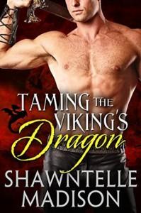 Taming the Viking's Dragon - Shawntelle Madison