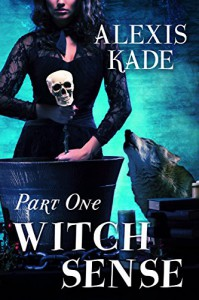 Witch Sense: Part One - Alexis Kade
