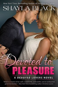 Devoted to Pleasure (A Devoted Lovers Novel) - Shayla Black