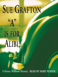 A is for Alibi (Kinsey Millhone #1) - Mary Peiffer, Sue Grafton