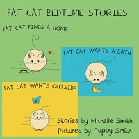 Fat Cat Bedtime Stories: Settle in and follow the adventures of Fat Cat (Fat Cat Books 1, 2, & 3) - Michelle Smith, Poppy Smith, Chris Smith