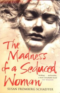 The Madness Of A Seduced Woman - Susan Fromberg Schaeffer
