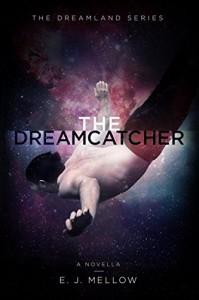 The Dreamcatcher: A Dreamland Series Novella (The Dreamland Series) - E.J. Mellow