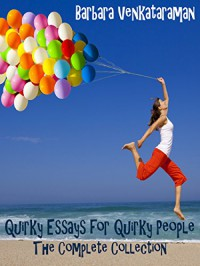 Quirky Essays for Quirky People: The Complete Collection - Barbara Venkataraman