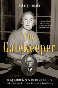 The Gatekeeper: Missy LeHand, FDR, and the Untold Story of the Partnership That Defined a Presidency - Kathryn Smith
