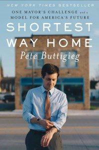Shortest Way Home: One Mayor's Challenge and a Model for America's Future - Pete Buttigieg