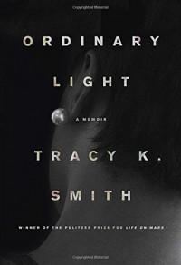 Ordinary Light: A memoir - Tracy K. Smith