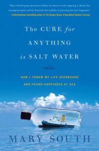 The Cure for Anything Is Salt Water: How I Threw My Life Overboard and Found Happiness at Sea - Mary South