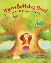 Happy Birthday, Tree!: A Tu B'Shevat Story - Madelyn Rosenberg, Jana Christy