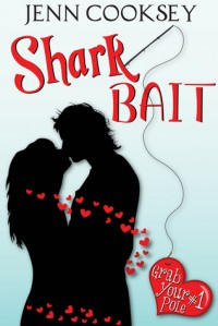 Shark Bait (Grab Your Pole #1) - Jenn Cooksey