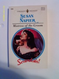 Mistress Of The Groom (Scandals!) (Harlequin Presents) - Susan Napier