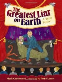 The Greatest Liar on Earth - Mark Greenwood, Frané Lessac