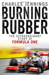 Burning Rubber: The Extraordinary Story of Formula One - Charles Jennings