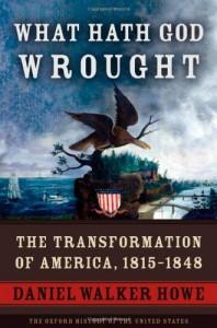 What Hath God Wrought: The Transformation of America, 1815-1848 - Daniel Walker Howe