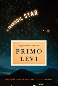 A Tranquil Star: Unpublished Short Stories - Primo Levi, Ann Goldstein, Alessandra Bastagli