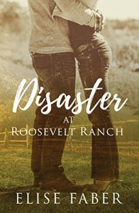 Disaster at Roosevelt Ranch (Roosevelt Ranch #1) - Elise Faber