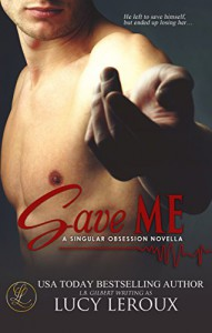 Save Me: A Singular Obsession Novella - Lucy Leroux